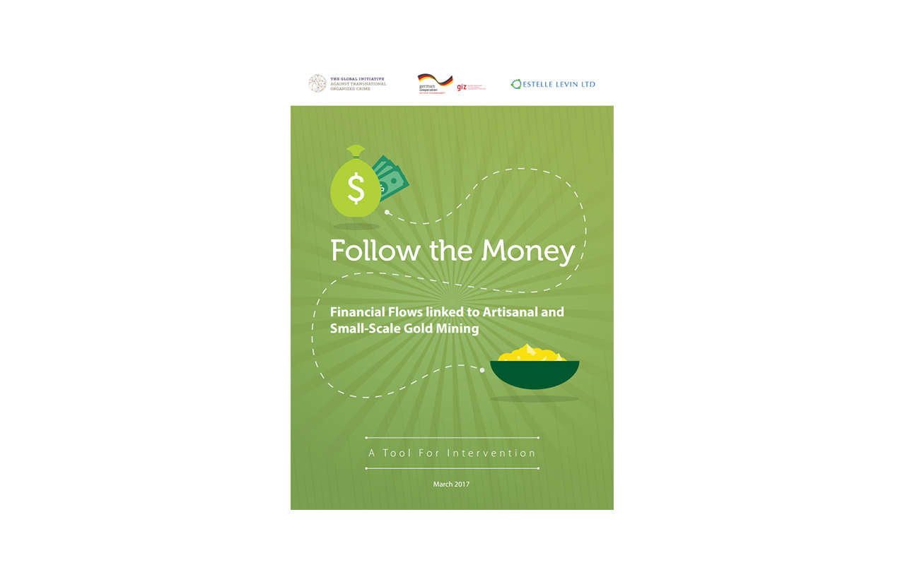 'Follow the Money: A Handbook for Identifying Financial Flows Linked to Artisanal and Small-scale Gold Mining'