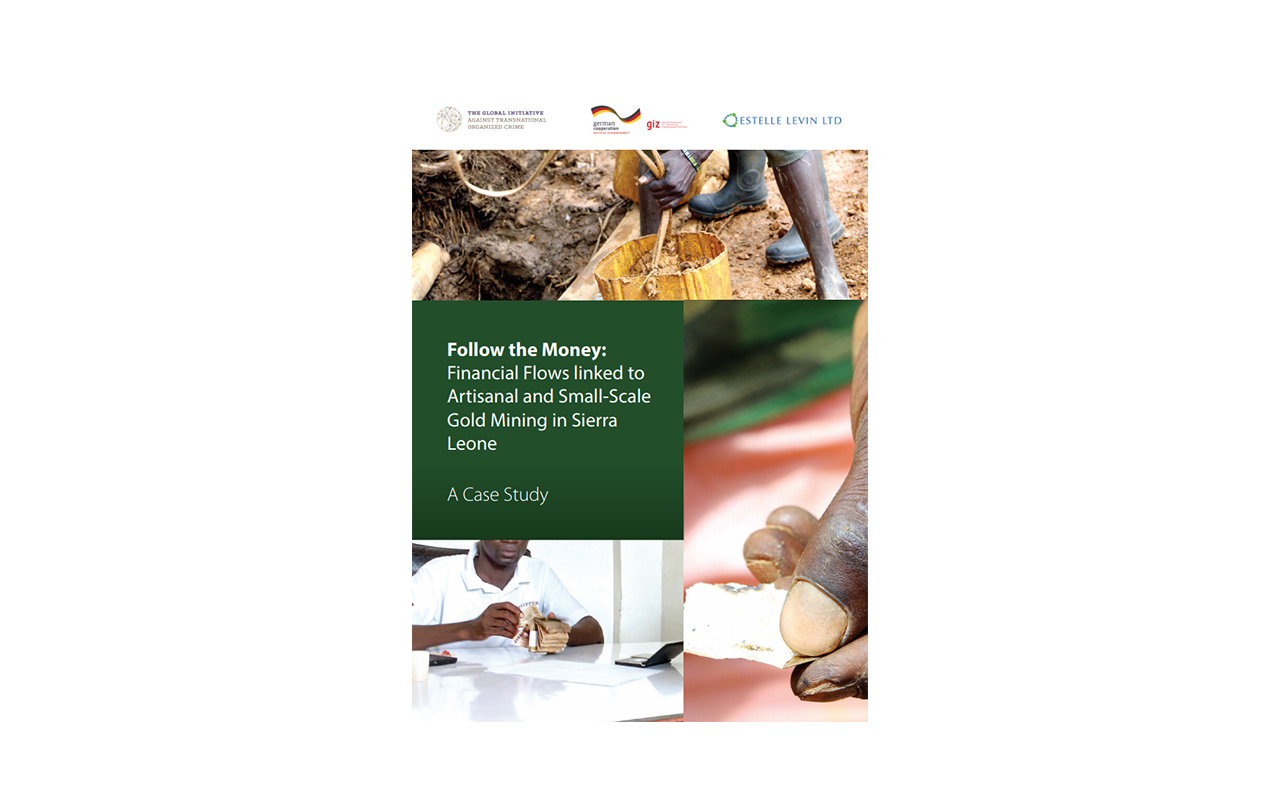 'Follow the Money: Financial Flows Linked to Artisanal and Small-scale Gold Mining in Sierra Leone'